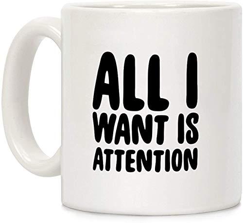 Koffie mok, Thee Beker, Alles wat ik wil is Aandacht Wit 11 Ounce Keramische Koffiemok