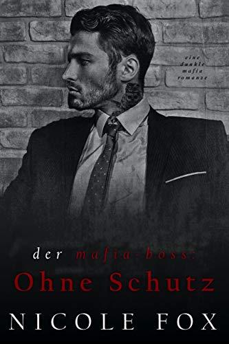 Der Mafia-Boss: Ohne Schutz: Eine dunkle Mafia-Romanze (Alekseiev Bratva) (Die...