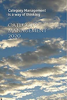 Category Management 2020: Category Management is a way of thinking by [Tim Bowen]