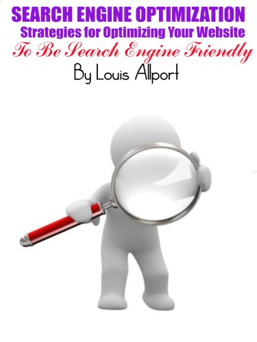 Search Engine Optimization (SEO) - Strategies for Optimizing Your Website to be Search Engine Friendly