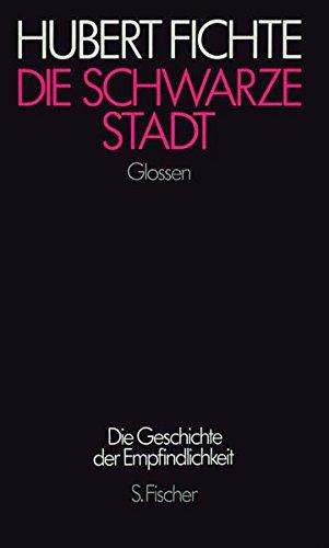 Die schwarze Stadt: Glossen (Hubert Fichte, Die Geschichte der Empfindlichkeit)