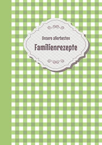 Familienrezepte zum Selberschreiben: Das Personalisierte Kochbuch zum Selberschreiben, Rezeptbuch für die ganze Familie mit Register