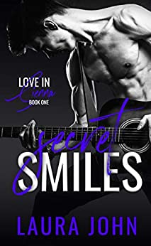 Secret Smiles: A friends to lovers rock star romance (Love in Sienna Series Book 1) by [Laura John, Dark City Designs, CPR  Editing]