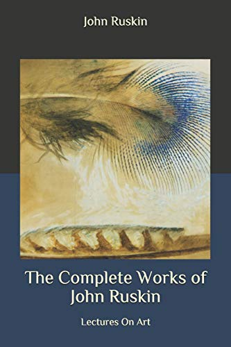 The Complete Works of John Ruskin: Lectures On Art