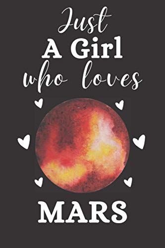 Just A Girl Who Loves Mars: Blank Lined Notebook to Write In for Notes|Perfect for school,Home and College|Funny Cute Gifts for Mars Lover|6 x 9 inches,110 Lined pages