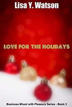Love for the Holidays (Business Mixed with Pleasure - Book 3) by [Lisa Watson]