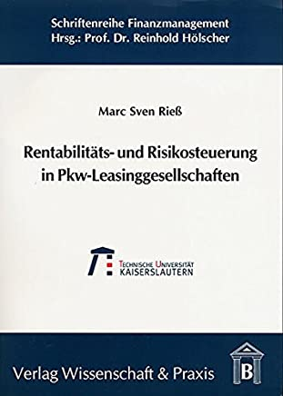 Rentabilit�ts- und Risikosteuerung in Pkw-Leasinggesellschaften (Schriftenreihe Finanzmanagement) : B�cher