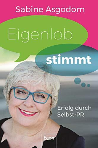 Asgodom Sabine, Eigenlob stimmt. Erfolg durch Selbst-PR.