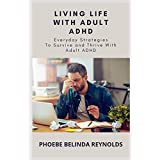 Living Life With Adult ADHD: Everyday Strategies To Survive and Thrive With Adult ADHD