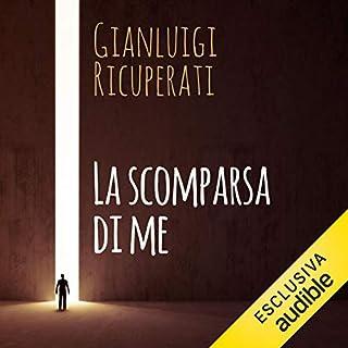 La scomparsa di me                   Di:                                                                                                                                 Gianluigi Ricuperati                               Letto da:                                                                                                                                 Donato Sbodio                      Durata:  6 ore e 53 min     1 recensione     Totali 4,0