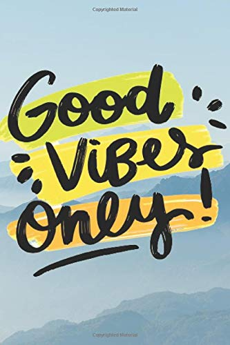 Only Good Vibes: NoteBook For Your QUOTES AND STATEMENTS TO HELP YOU RADIATE POSITIVITY
