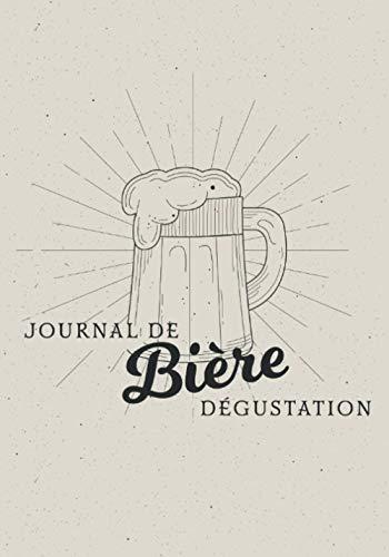 Bière - Journal de dégustation: carnet de bord pour les amateurs de bières avec fiches de dégustation.