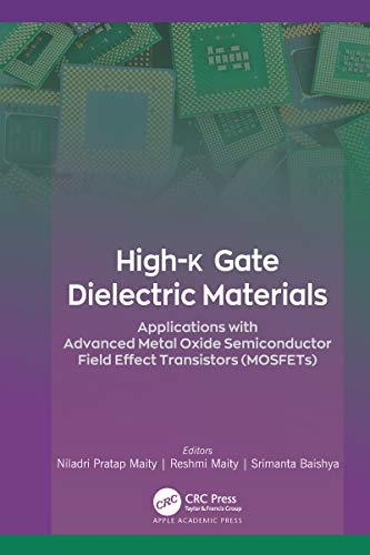 High-k Gate Dielectric Materials: Applications with Advanced Metal Oxide Semiconductor Field Effect Transistors (MOSFETs) (English Edition)