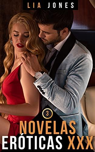 Novelas Eróticas XXX: Historias y Juegos Sexuales para Parejas y Adultos. Colección 3 (Novelas Eróticas XXX: Juegos Sexuales para Parejas)