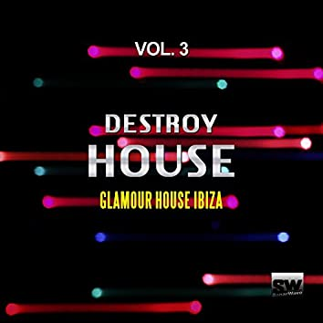Destroy House, Vol. 3 (Glamour House Ibiza)