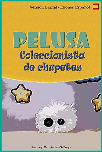 Pelusa: Coleccionista de chupetes (Spanish Edition)