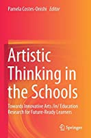 Artistic Thinking in the Schools: Towards Innovative Arts /in/ Education Research for Future-Ready Learners