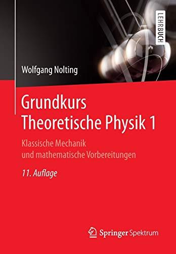 Grundkurs Theoretische Physik 1: Klassische Mechanik und mathematische Vorbereitungen