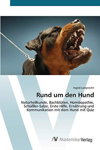 Lamptecht, Ingrid<br />Rund um den Hund: Naturheilkunde, Bachblüten, Homöopathie, Schüßler-Salze - jetzt bei Amazon bestellen