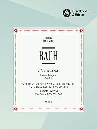 Sämtliche Klavierwerke Bach-Busoni-Ausgabe Band 3: Präludien BWV 924-930, 933-942, 999, Fughetta BWV 961, Duette BWV 802-805 (EB 4303)