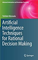Artificial Intelligence Techniques for Rational Decision Making (Advanced Information and Knowledge Processing)