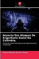 Impacto Dos Ataques De Engenharia Social Na Colômbia.