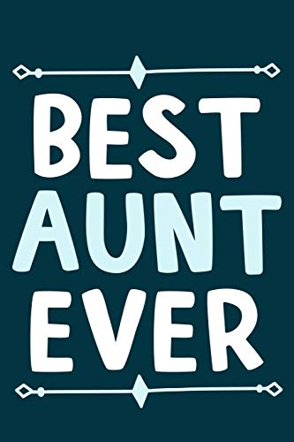 Best Aunt Ever: Blank Lined Notebook Journal: Gift for Aunty Auntie Aunt New Sister In Law Journal 6x9 | 110 Blank Pages | Plain White Paper | Soft Cover Book