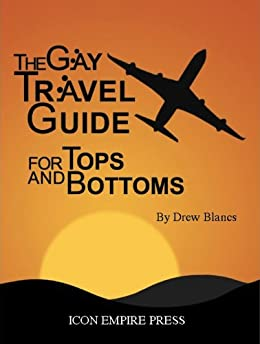 Gay Travel Guide For Tops And Bottoms by [Drew Blancs]