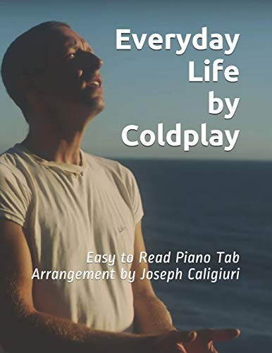 Everyday Life by Coldplay: Easy to Read Piano Tab Arrangement by Joseph Caligiuri
