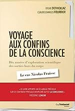 Voyage aux confins de la conscience - Dix années d'exploration scientifique des sorties hors du corps : le cas Nicolas Fraisse de Sylvie Déthiollaz