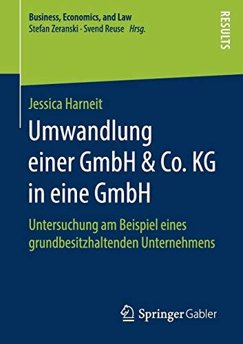 Umwandlung einer GmbH & Co. KG in eine GmbH: Untersuchung am Beispiel eines grundbesitzhaltenden Unternehmens (Business, Economics, and Law)