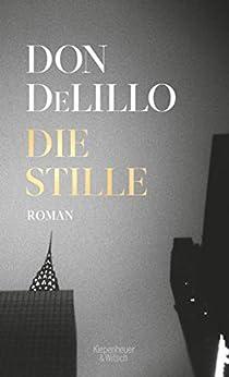 Die Stille: Roman (German Edition) by [Don DeLillo, Frank Heibert]