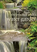 The Practical Rock & Water Garden: A Step-by-Step Guide from Planning and Construction to Plants and Planting