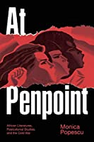 At Penpoint: African Literatures, Postcolonial Studies, and the Cold War (Theory in Forms)