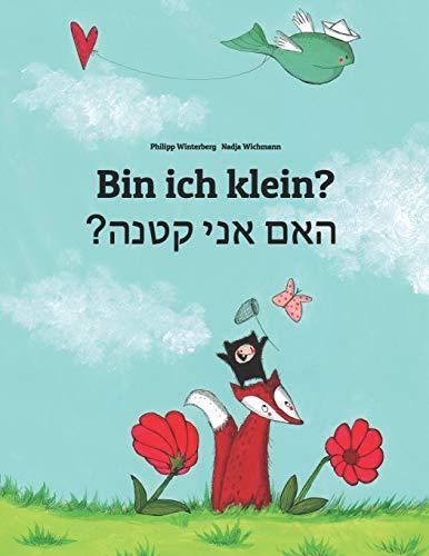 Bin ich klein? ?האם אני קטנה: Kinderbuch Deutsch-Hebräisch/Iwrit/Ivrit (zweisprachig/bili