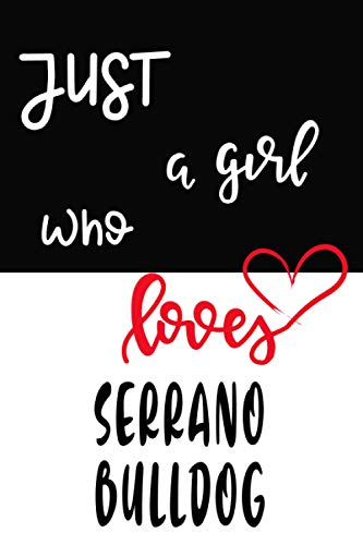 Just A Girl Who Loves Serrano Bulldog: Notebook Journal Paper Book For Serrano Bulldog lovers, Perfect Cool Funny Humor Gifts For Mom, Sister, wife, ... - 112 Pages with calendar 2021, 6 x 9 Inch