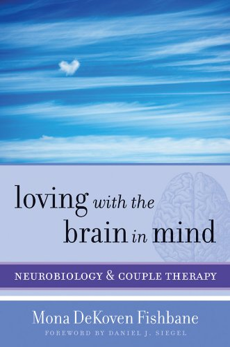 Loving with the Brain in Mind: Neurobiology and Couple Therapy (Norton Series on Interpersonal Neurobiology)