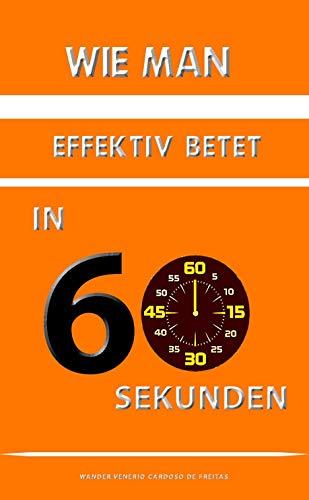 Wie man effektiv betet in 60 sekunden (German Edition)