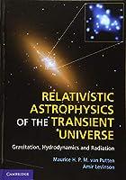Relativistic Astrophysics of the Transient Universe: Gravitation, Hydrodynamics and Radiation