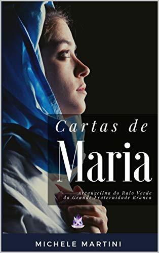 Cartas de Maria: Arcangelina do Raio Verde da Grande Fraternidade Branca (Cartas dos Mestres Ascensos Livro 2) (Portuguese Edition)