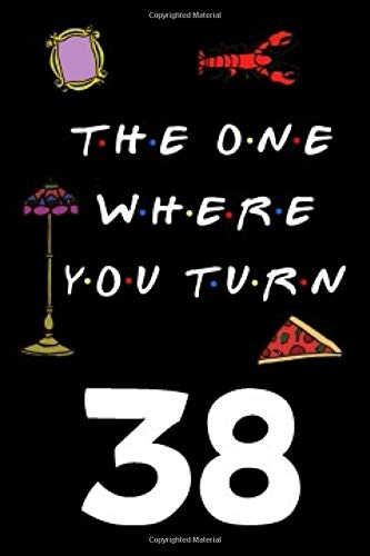 The One Where You Turn 38: Friends TV Show Inspired 110-Page Blank Lined Journal Birthday Gift for Thirty-eight Year Old