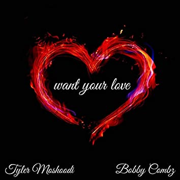Want Your Love (feat. Bobby Combz)