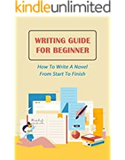 Writing Guide For Beginner: How To Write A Novel From Start To Finish: Writing Guidebook