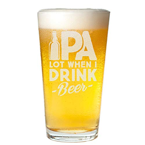 Veracco Ipa Lot When I Drink Beer Pint Glass Funny BirthdayGift Fathers Day For Dad Grandpa Stepdad (Clear, Glass)