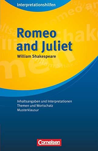 Romeo and Juliet. Interpretationshilfe: Romeo and Juliet: Interpretationshilfen - Inhaltsangaben und Interpretationen - Themen und Wortschatz - Musterklausur