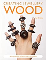 Creating Jewellery in Wood: Skill-Building Projects and Techniques