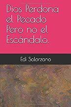 Dios Perdona el Pecado  Pero no el Escándalo. (Spanish...