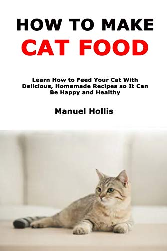 How to Make Cat Food: Learn How to Feed Your Cat With...