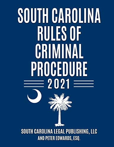 Compare Textbook Prices for South Carolina Rules of Criminal Procedure: Complete Rules in Effect as of January 1, 2021 South Carolina Court Rules  ISBN 9798591966607 by Legal Publishing LLC, South Carolina,Edwards Esq., Peter