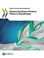 Green Finance and Investment Measuring Green Finance Flows in Kazakhstan